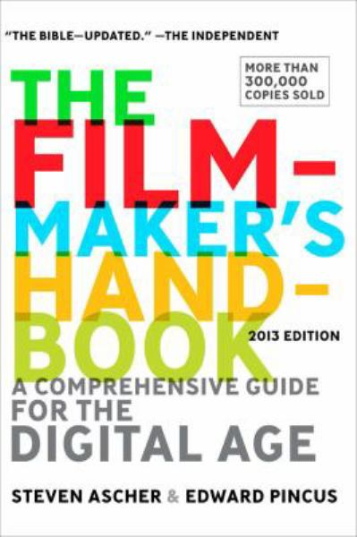 The Filmmaker's Handbook: A Comprehensive Guide for the Digital Age ( 2013 Edition)