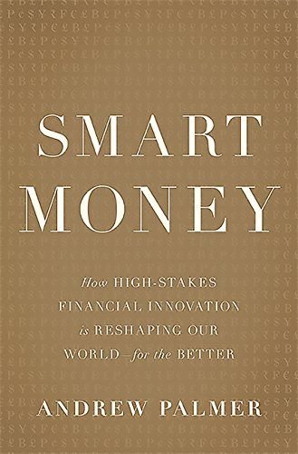 Smart Money: How High-Stakes Financial Innovation is Reshaping Our World-For the Better