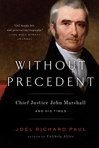 Without Precedent: Chief Justice John Marshall and His Times