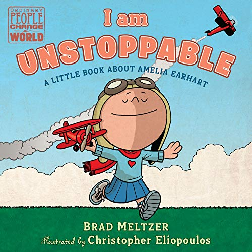 I am Unstoppable: A Little Book About Amelia Earhart (Ordinary People Change the World)