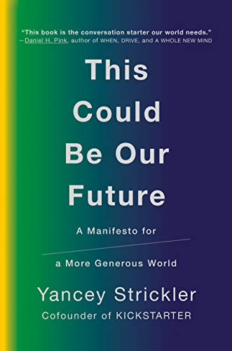 This Could Be Our Future: A Manifesto for a More Generous World