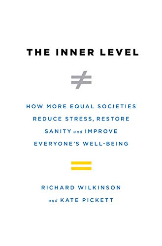 The Inner Level: How More Equal Societies Reduce Stress, Restore Sanity and Improve Everyone's Well-Being