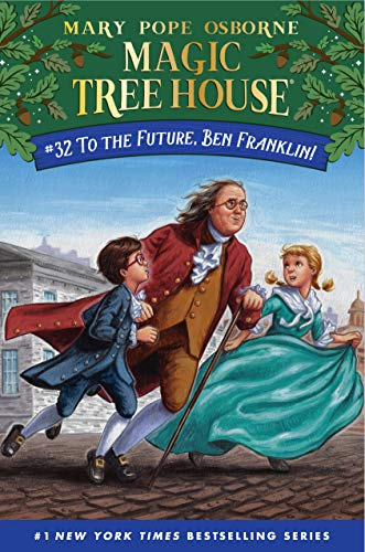To the Future, Ben Franklin! (Magic Tree House Bk. 32)