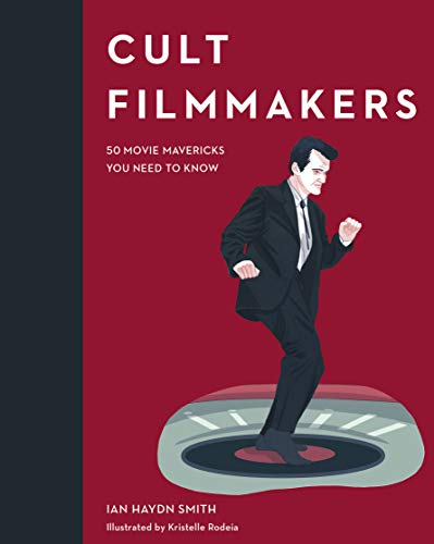 Cult Filmmakers: 50 Movie Mavericks You Need to Know (Cult Figures)