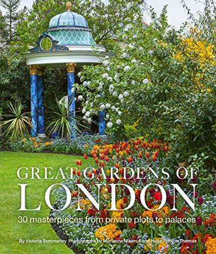 Great Gardens of London: 30 Masterpieces from Private Plots to Palaces