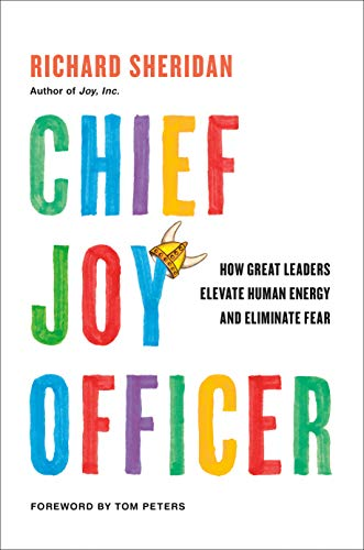 Chief Joy Officer: How Great Leaders Elevate Human Energy and Eliminate Fear