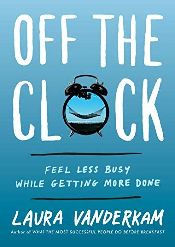 Off the Clock:Feel Less Busy While Getting More Done