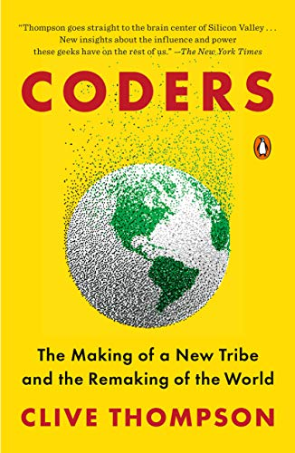 Coders: The Making of a New Tribe and the Remaking of the World