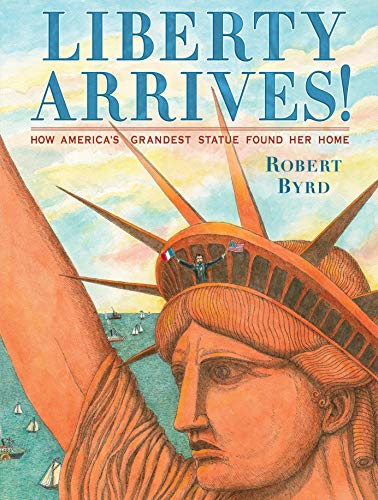 Liberty Arrives!: How America's Grandest Statue Found Her Home