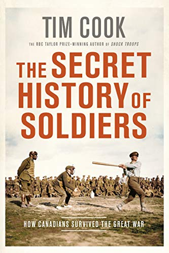 The Secret History of Soldiers: How Canadians Survived the Great War