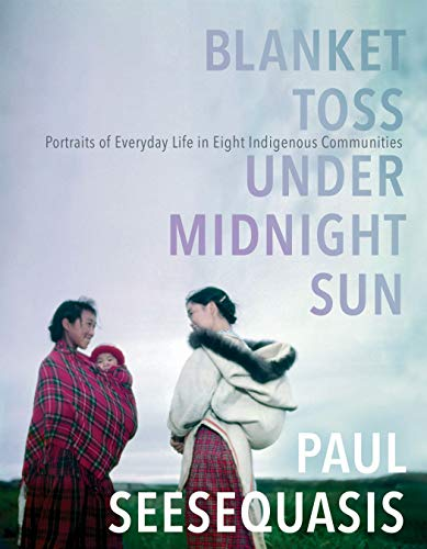 Blanket Toss Under Midnight Sun: Portraits of Everyday Life in Eight Indigenous Communities