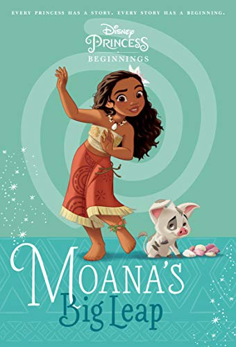 Moana's Big Leap (Disney Princess Beginnings, Bk. 7)