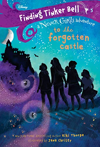 To the Forgotten Castle (Finding Tinker Bell: A Never Girls Adventure, Bk. 5)