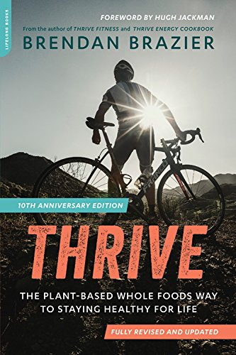 Thrive: The Plant-Based Whole Foods Way to Staying Healthy for Life (10th Anniversary Revised and Updated Edition)