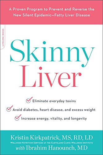 Skinny Liver: A Proven Program to Prevent and Reverse the New Silent Epidemic - Fatty Liver Disease