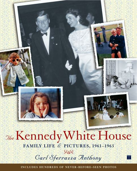 The Kennedy White House: Family Life & Pictures, 1961-1963
