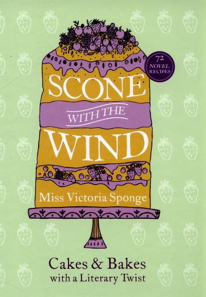 Scone with the Wind: Cakes and Bakes with a Literary Twist
