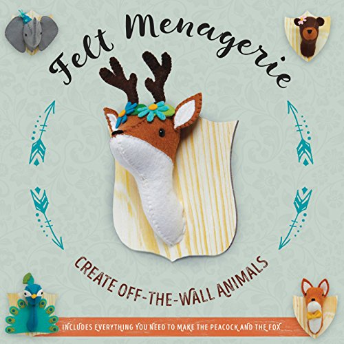 Felt Menagerie: Create Off-the-Wall Animals
