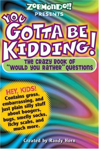 "You Gotta be Kidding!: The Crazy Book of ""Would You Rather"" Questions"