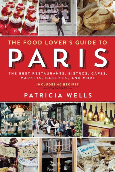 The Food Lover's Guide to Paris: The Best Resataurants, Bistros, Cafés, Markets, Bakeries, and More