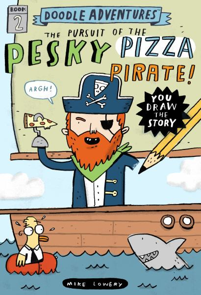 The Pursuit of the Pesky Pizza Pirate! (Doodle Adventures, Bk. 2)
