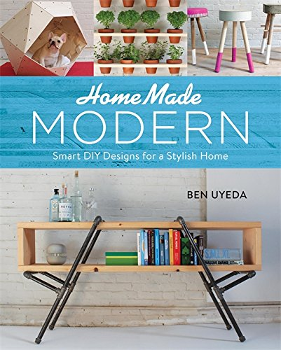 HomeMade Modern; Smart DIY Designs for a Stylish Home