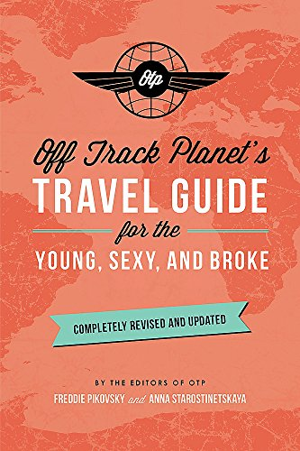 Off Track Planet's Travel Guide for the Young, Sexy, and Broke (Completely Revised and Updated)