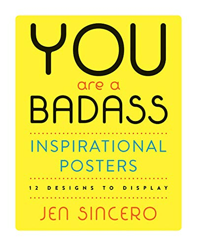 You Are a Badass® Inspirational Posters: 12 Designs to Display