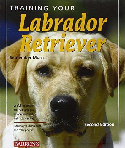 Training Your Labrador Retriever (Training Your Dog Series - Second Edition)