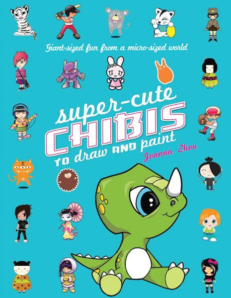 Super-Cute Chibis to Draw and Paint: Giant-Sized Fun from a Micro-Sized World