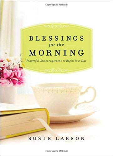 Blessings for the Morning: Prayerful Encouragement to Begin Your Day