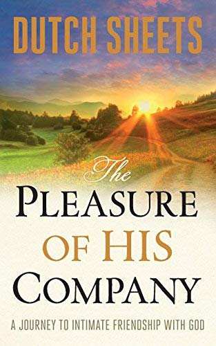 The Pleasure of His Company: A Journey to Intimate Friendship With God
