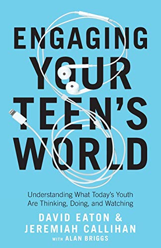 Engaging Your Teen's World: Understanding What Today's Youth are Thinking, Doing, and Watching