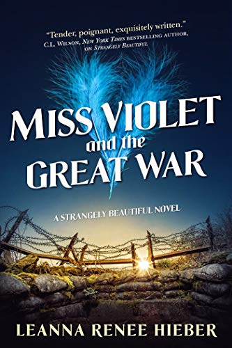 Miss Violet and the Great War (Strangely Beautiful, Bk. 3)