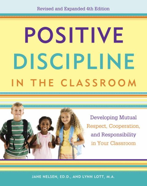 Positive Discipline in the Classroom (4th Edition)
