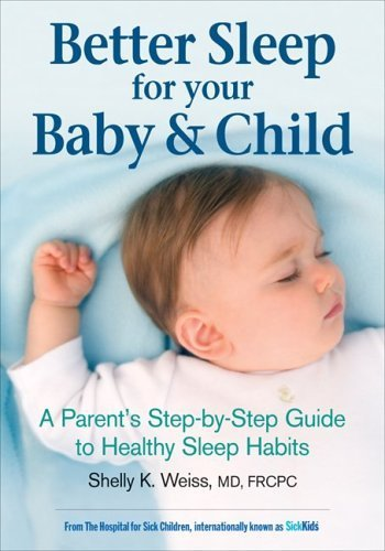 Better Sleep for Your Baby & Child: A Parent's Step-By-Step Guide to Healthy Sleep Habits