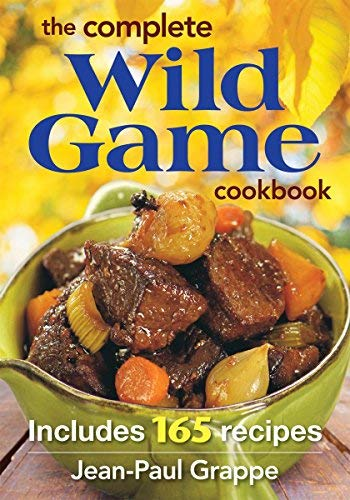 The Complete Wild Game Cookbook: Includes 165 Recipes