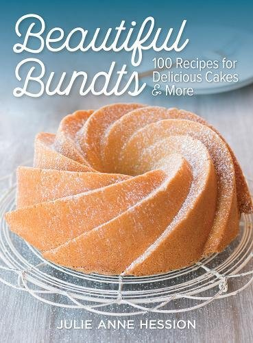 Beautiful Bundts: 100 Recipes for Delicious Cakes and More