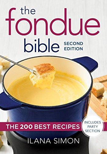 The Fondue Bible: The 200 Best Recipes (Second Edition)