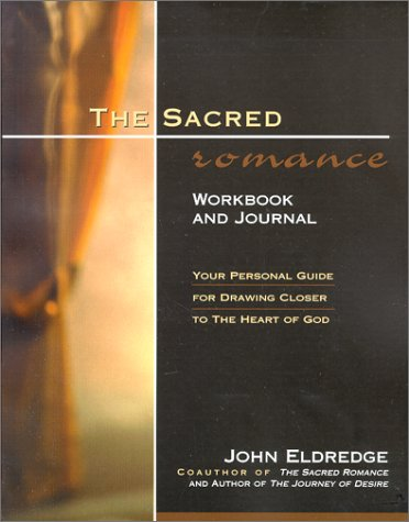 The Sacred Romance (Workbook and Journal): Your Personal Guide for Drawing Closer to the Heart of God
