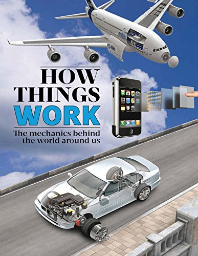 How Things Work: The Mechanics Behind the World Around us