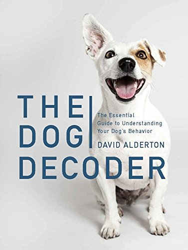 The Dog Decoder: The Essential Guide to Understanding Your Dog's Behavior