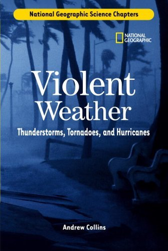 Violent Weather: Thunderstorms, Tornadoes, and Hurricanes (National Geographic Science Chapters)
