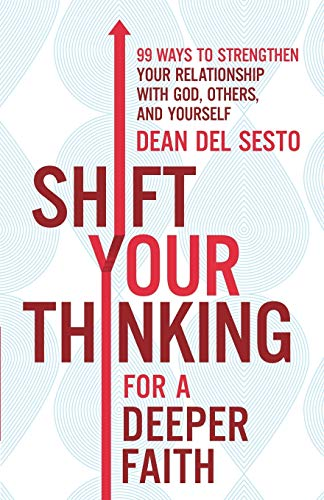 Shift Your Thinking for a Deeper Faith: 99 Ways to Strengthen Your Relationship with God, Others, and Yourself