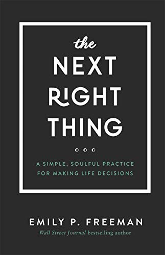 The Next Right Thing: A Simple, Soulful Practice for Making Life Decisions