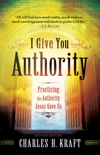 I Give You Authority: Practicing the Authority Jesus Gave Us (Revised Edition)