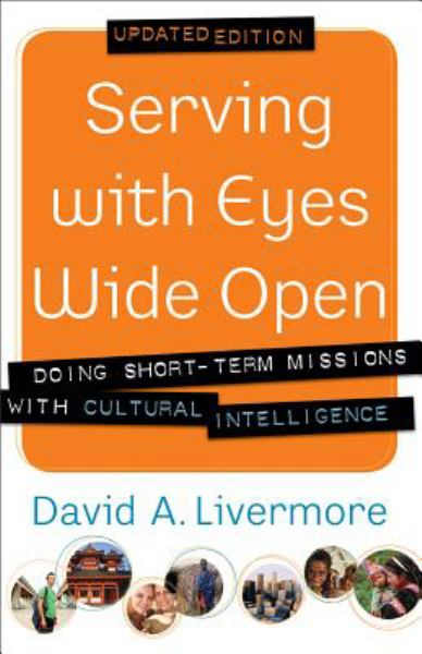 Serving with Eyes Wide Open: Doing Short-Term Missions with Cultural Intelligence (Updated Edition)