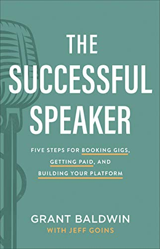 The Successful Speaker: Five Steps for Booking Gigs, Getting Paid, and Building Your Platform
