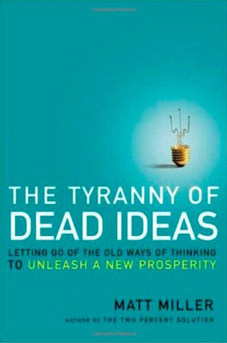 The Tyranny of Dead Ideas: Revolutionary Thinking for a New Age of Prosperity