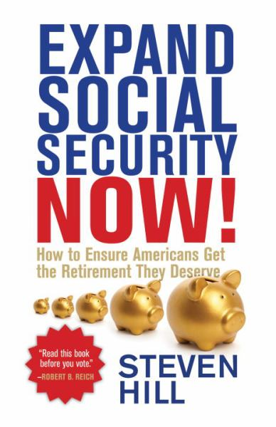 Expand Social Security Now! How to Ensure Americans Get the Retirement They Deserve